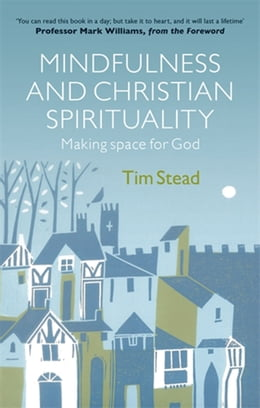 Book Mindfulness and Christian Spirituality: Making Space for God by Tim Stead