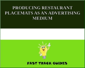 PRODUCING RESTAURANT PLACEMATS AS AN ADVERTISING MEDIUM by Alexey