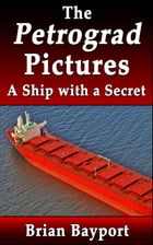 The Petrograd Pictures: A Ship with a Secret by Brian Bayport