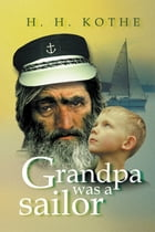 GRANDPA WAS A SAILOR by H. H. KOTHE