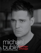 Onstage Offstage: The Official Illustrated Memoir by Michael Buble