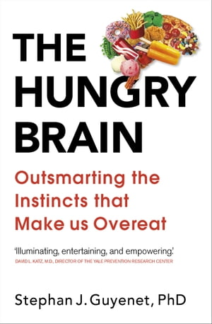The Hungry Brain Outsmarting the Instincts That Make Us Overeat