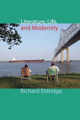Book Literature, Life, and Modernity by Richard Eldridge