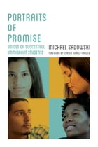 Portraits of Promise: Voices of Successful Immigrant Students