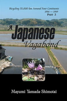 A Japanese Vagabond: Bicycling 35,000 Km Around Four Continents 1986 – 1989 Part 2