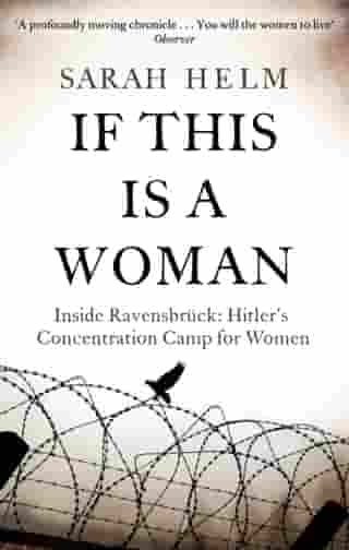 If This Is A Woman: Inside Ravensbruck: Hitler s Concentration Camp for Women by Sarah Helm