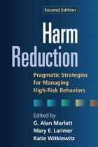 Harm Reduction, Second Edition: Pragmatic Strategies for Managing High-Risk Behaviors
