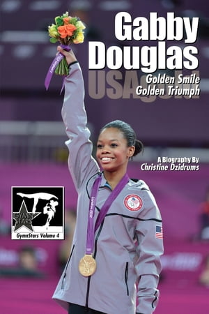 Gabby Douglas: Golden Smile,  Golden Triumph GymnStars Volume 4