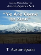 """""""Ye Are Come to Zion"""" by T. Austin-Sparks"""