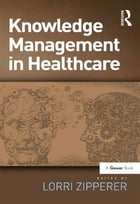 Knowledge Management in Healthcare by Lorri Zipperer