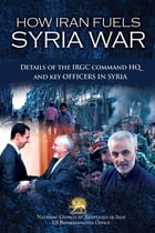 How Iran Fuels Syria War: Details of the IRGC Command HQ and Key Officers in Syria by NCRI- U.S. Representative Office