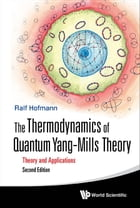 The Thermodynamics of Quantum YangMills Theory: Theory and Applications by Ralf Hofmann