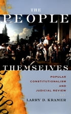 The People Themselves: Popular Constitutionalism and Judicial Review by Larry D. Kramer