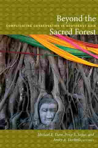 Beyond the Sacred Forest: Complicating Conservation in Southeast Asia