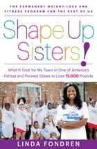 Shape Up Sisters!: What It Took for My Town in One of America's Fattest and Poorest States to Lose 15,000 Pounds by Linda Fondren