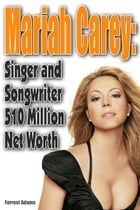 Mariah Carey: Singer and Songwriter 510 Million Net worth by Forrest Adams