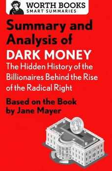 Summary and Analysis of Dark Money: The Hidden History of the Billionaires Behind the Rise of the…