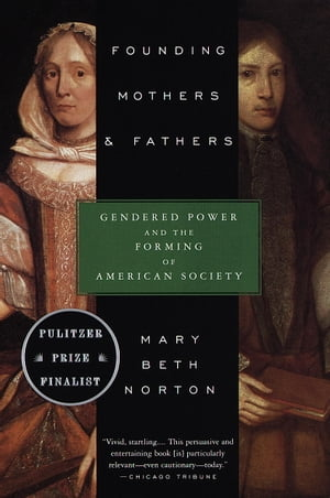 Founding Mothers & Fathers Gendered Power and the Forming of American Society