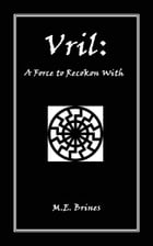 Vril: A Force to Reckon With by M.E. Brines