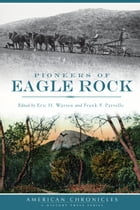 Pioneers of Eagle Rock by Eric H. Warren