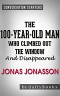 The 100-Year-Old Man Who Climbed Out the Window and Disappeared: by Jonas Jonasson Conversation Starters da307350-6dbc-40d4-9f66-7cc37cc72751