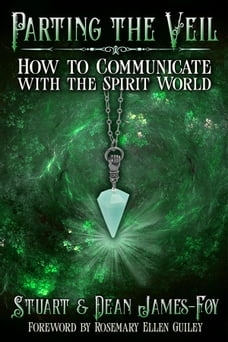 Parting the Veil: How to Communicate with the Spirit World