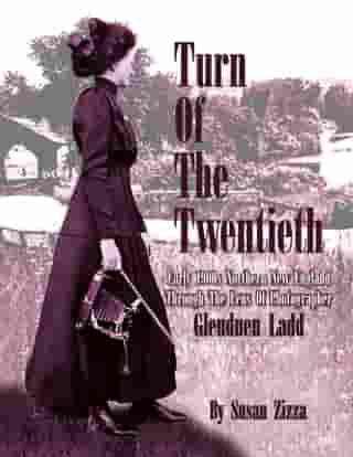 Turn of the Twentieth: Early 1900S Northern New England Through the Lens of Photographer Glenduen Ladd