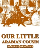 Our Little Arabian Cousin by Blanche McManus