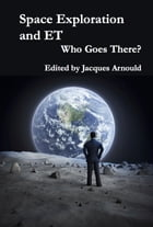 Space Exploration and ET: Who Goes There? by Jacques Arnould