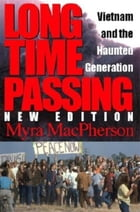 Long Time Passing, New Edition: Vietnam and the Haunted Generation by Myra MacPherson