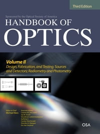Handbook of Optics, Third Edition Volume II: Design, Fabrication and Testing, Sources and Detectors…
