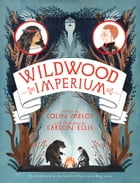 Wildwood Imperium: The Wildwood Chronicles, Book III by Colin Meloy