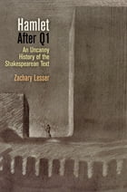 """""""Hamlet"""" After Q1: An Uncanny History of the Shakespearean Text by Zachary Lesser"""