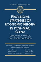 Provincial Strategies of Economic Reform in Post-Mao China: Leadership, Politics, and…