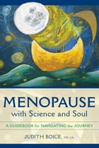 Menopause with Science and Soul: A Guidebook for Navigating the Journey by Judith Boice