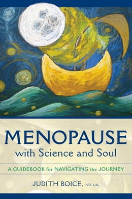 Book Menopause with Science and Soul: A Guidebook for Navigating the Journey by Judith Boice