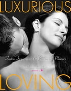 Luxurious Loving: Tantric Inspirations for Passion and Pleasure by Barbara Carrellas