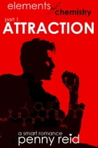 Attraction: Elements of Chemistry by Penny Reid