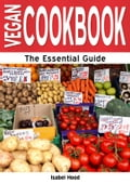Vegan Cookbook: The Essential Guide