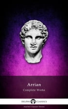 Complete Works of Arrian (Delphi Classics) by Arrian