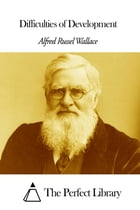 Difficulties of Development by Alfred Russel Wallace