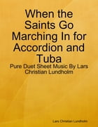 When the Saints Go Marching In for Accordion and Tuba - Pure Duet Sheet Music By Lars Christian Lundholm by Lars Christian Lundholm
