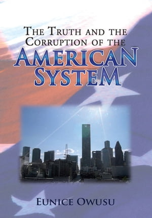 The Truth and the Corruption of the American System