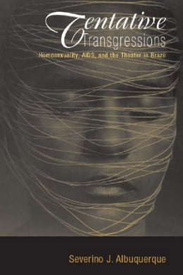 Book Tentative Transgressions: Homosexuality, AIDS, and the Theater in Brazil by Albuquerque, Severino
