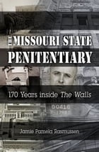 "The Missouri State Penitentiary: 170 Years inside ""The Walls"" by Jamie Pamela Rasmussen"