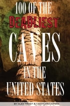 100 of the Deadliest Caves In the United States by alex trostanetskiy