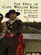 The Tryal of Capt. William Kidd: for Murther & Piracy by Don C. Seitz