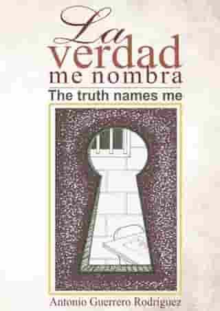 La verdad me nombra: The truth names me by Antonio Guerrero