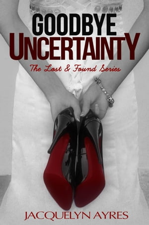 Goodbye Uncertainty: The Lost & Found Series, #3 by Jacquelyn Ayres