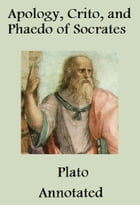 Apology, Crito, and Phaedo of Socrates (Annotated) by Plato